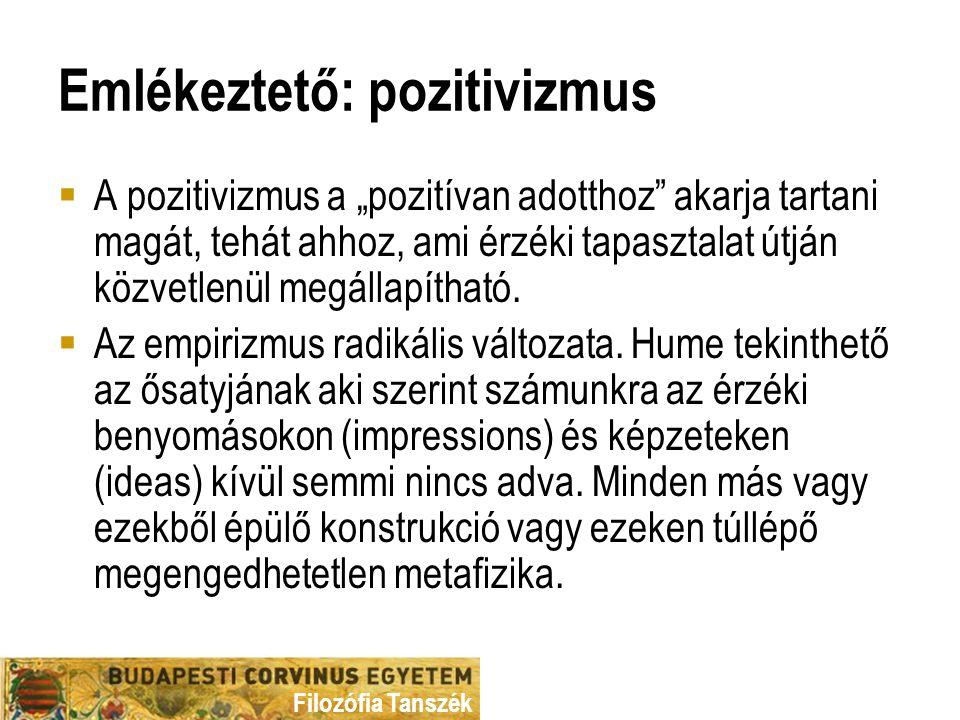 """Filozófia Tanszék Emlékeztető: pozitivizmus  A pozitivizmus a """"pozitívan adotthoz akarja tartani magát, tehát ahhoz, ami érzéki tapasztalat útján közvetlenül megállapítható."""