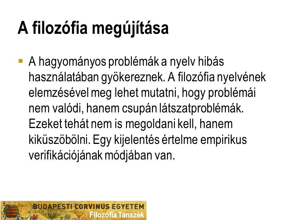 Filozófia Tanszék A filozófia megújítása  A hagyományos problémák a nyelv hibás használatában gyökereznek.