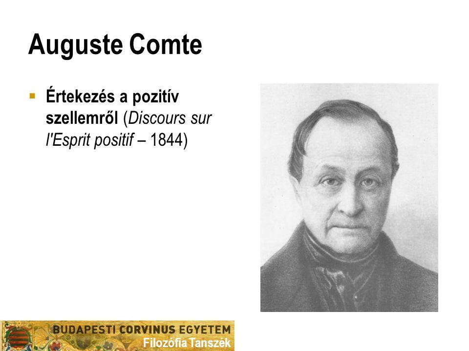 """Filozófia Tanszék Comte  Az adottból, a tényszerűből kell kiindulnunk, és haszontalannak kell tekintenünk minden olyan okfejtést és kérdésfelvetést, mely ezen túl akarna lépni  Mi az, ami mint """"pozitív tény adva van számunkra."""