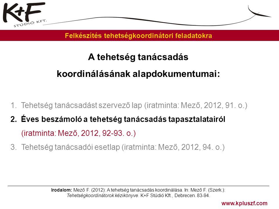 www.kpluszf.com Felkészítés tehetségkoordinátori feladatokra A tehetség tanácsadás koordinálásának alapdokumentumai: 1.Tehetség tanácsadást szervező l