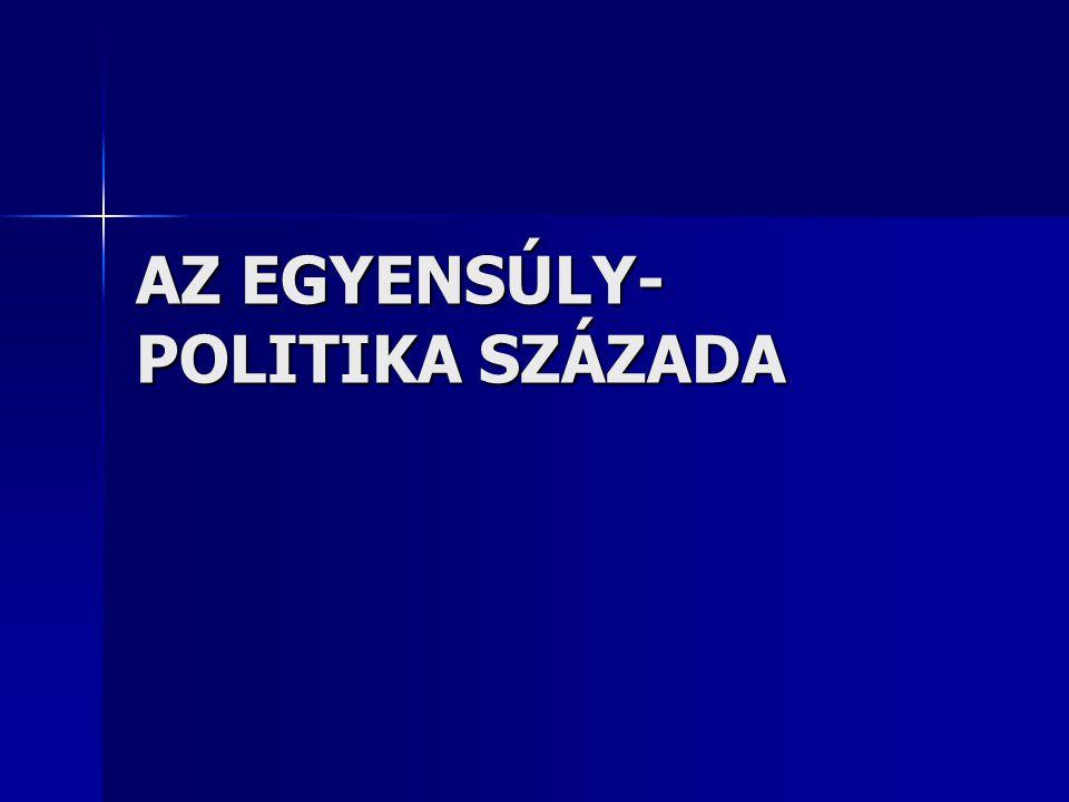 AZ EGYENSÚLY- POLITIKA SZÁZADA