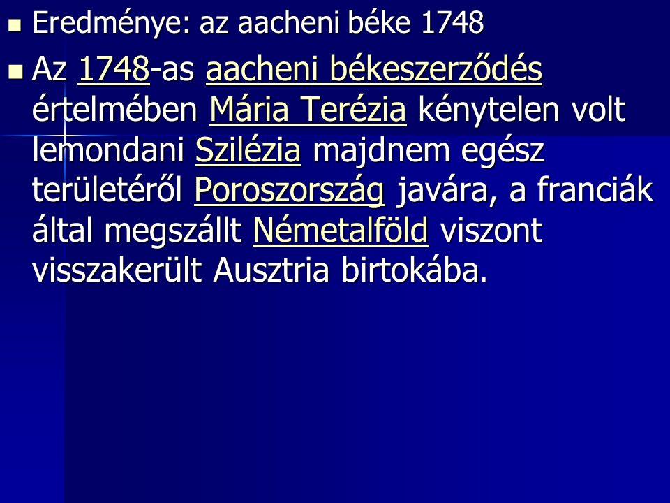 Eredménye: az aacheni béke 1748 Eredménye: az aacheni béke 1748 Az 1748-as aacheni békeszerződés értelmében Mária Terézia kénytelen volt lemondani Szi