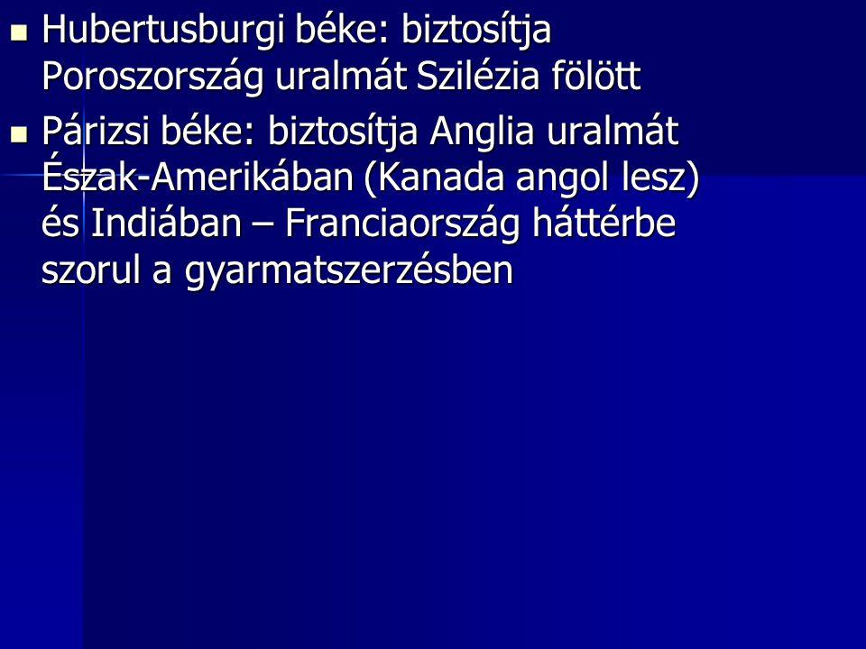 Hubertusburgi béke: biztosítja Poroszország uralmát Szilézia fölött Hubertusburgi béke: biztosítja Poroszország uralmát Szilézia fölött Párizsi béke:
