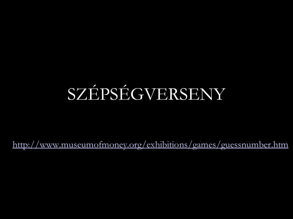 SZÉPSÉGVERSENY http://www.museumofmoney.org/exhibitions/games/guessnumber.htm