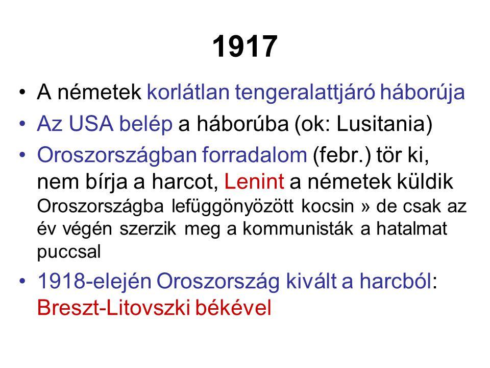 1917 A németek korlátlan tengeralattjáró háborúja Az USA belép a háborúba (ok: Lusitania) Oroszországban forradalom (febr.) tör ki, nem bírja a harcot
