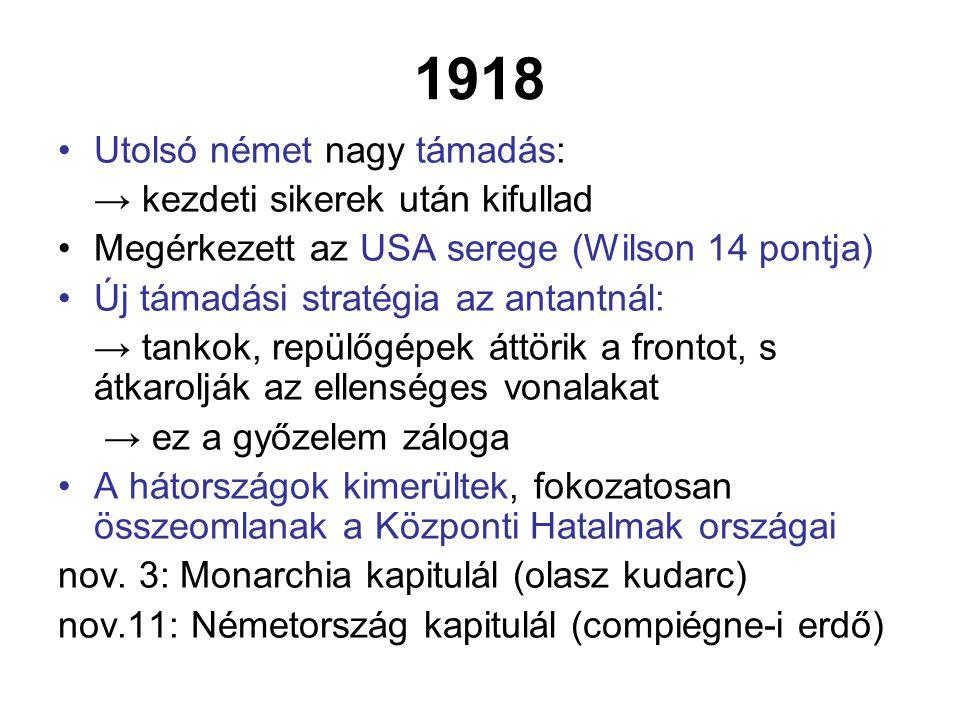 1918 Utolsó német nagy támadás: → kezdeti sikerek után kifullad Megérkezett az USA serege (Wilson 14 pontja) Új támadási stratégia az antantnál: → tan