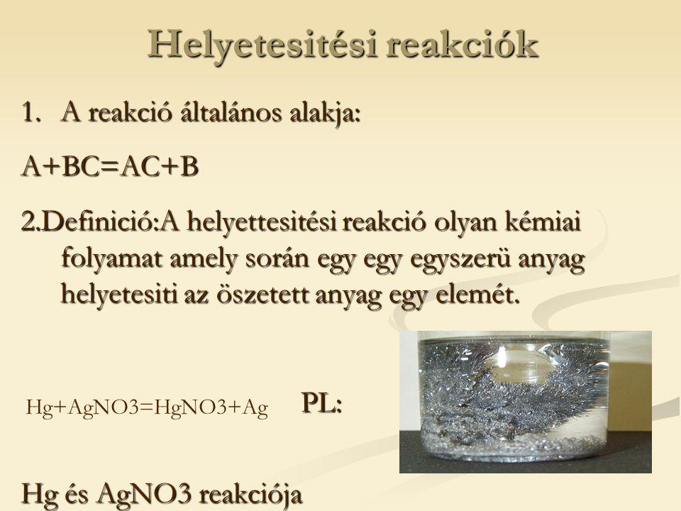Helyetesitési reakciók 1.A reakció általános alakja: A+BC=AC+B 2.Definició:A helyettesitési reakció olyan kémiai folyamat amely során egy egy egyszerü