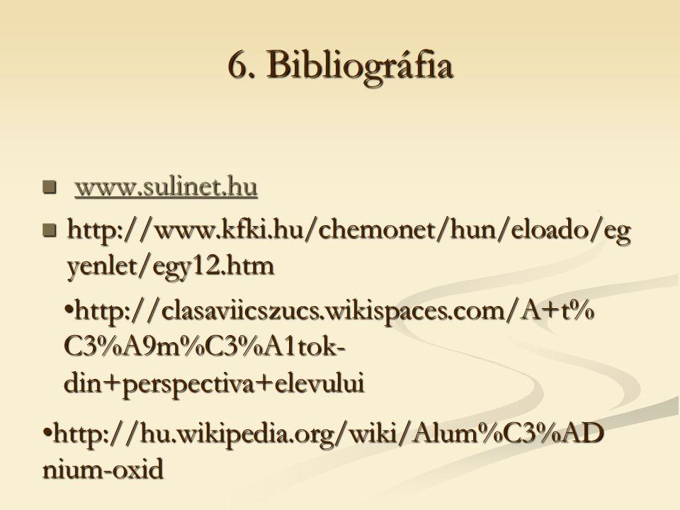 6. Bibliográfia www.sulinet.hu www.sulinet.huwww.sulinet.hu http://www.kfki.hu/chemonet/hun/eloado/eg yenlet/egy12.htm http://www.kfki.hu/chemonet/hun