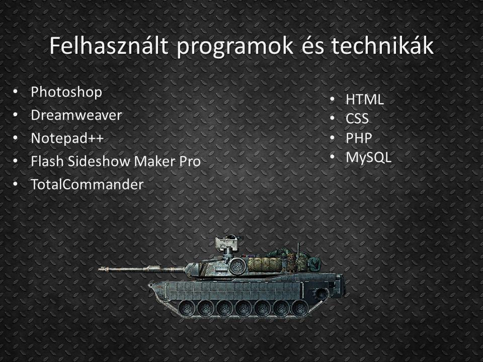 Felhasznált programok és technikák Photoshop Dreamweaver Notepad++ Flash Sideshow Maker Pro TotalCommander HTML CSS PHP MySQL