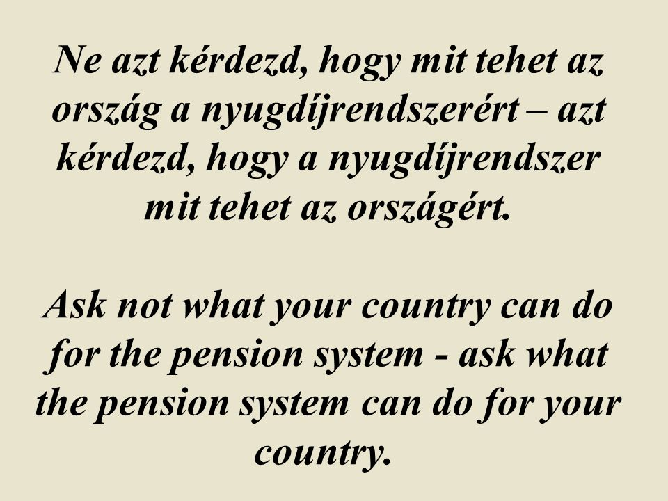 Öregkori jövedelembiztonság és társadalmi szolidaritás – Old-Age Income Security and Solidarity 400,000-500,000 people without collecting pension rights 30% of contributors report minimum wage (and collect pension rights at minimum wage level) No income based redistribution in a clear-cut NDC system Minimum old-age income guarantee options –Minimum pension within the NDC system –Means-tested income supplements –0.