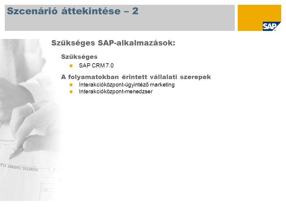 Szcenárió áttekintése – 2 Szükséges SAP CRM 7.0 A folyamatokban érintett vállalati szerepek Interakcióközpont-ügyintéző marketing Interakcióközpont-menedzser Szükséges SAP-alkalmazások: