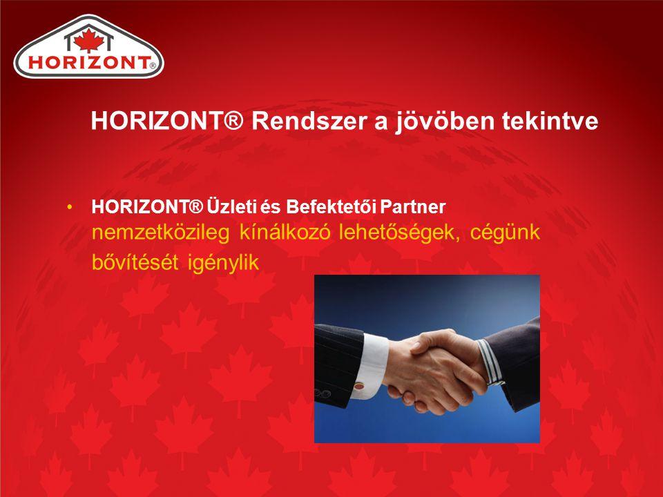 HORIZONT® Üzleti és Befektetői Partner nemzetközileg kínálkozó lehetőségek, cégünk bővítését igénylik HORIZONT® Rendszer a jövöben tekintve