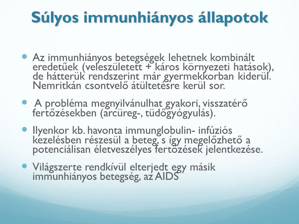Súlyos immunhiányos állapotok Az immunhiányos betegségek lehetnek kombinált eredetűek (veleszületett + káros környezeti hatások), de hátterük rendszer