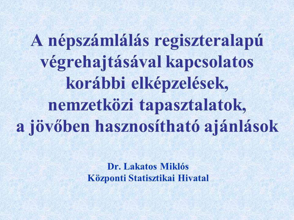 A népszámlálás regiszteralapú végrehajtásával kapcsolatos korábbi elképzelések, nemzetközi tapasztalatok, a jövőben hasznosítható ajánlások Dr.