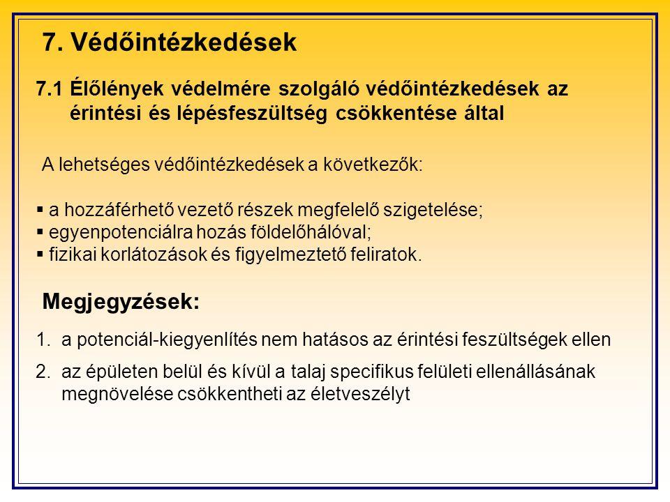7.1 Élőlények védelmére szolgáló védőintézkedések az érintési és lépésfeszültség csökkentése által A lehetséges védőintézkedések a következők:  a hoz