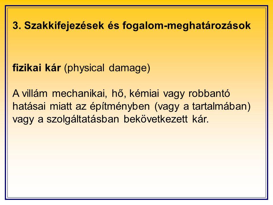3. Szakkifejezések és fogalom-meghatározások fizikai kár (physical damage) A villám mechanikai, hő, kémiai vagy robbantó hatásai miatt az építményben