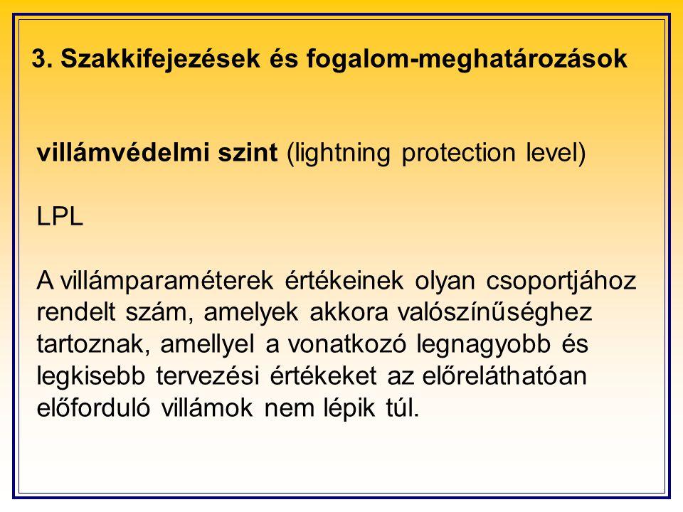 3. Szakkifejezések és fogalom-meghatározások villámvédelmi szint (lightning protection level) LPL A villámparaméterek értékeinek olyan csoportjához re