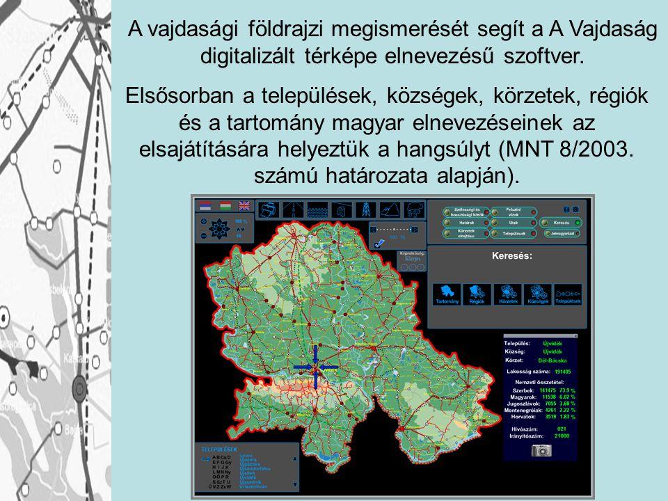 A vajdasági földrajzi megismerését segít a A Vajdaság digitalizált térképe elnevezésű szoftver. Elsősorban a települések, községek, körzetek, régiók é
