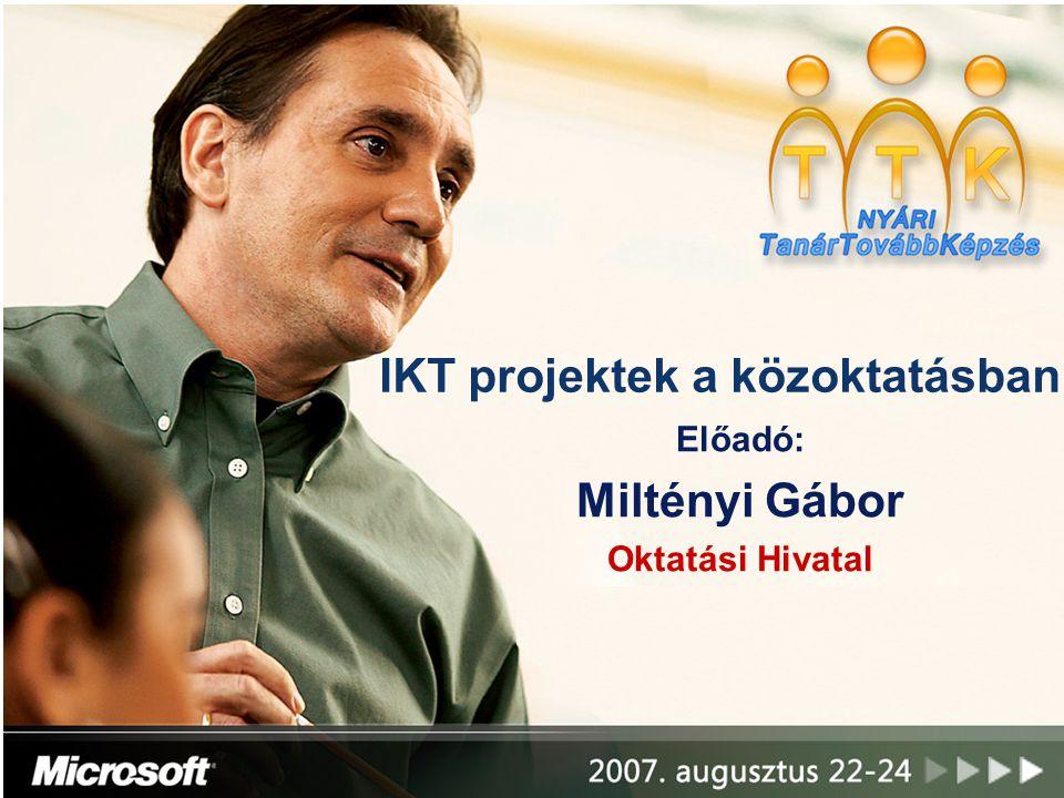 IKT projektek a közoktatásban Előadó: Miltényi Gábor Oktatási Hivatal