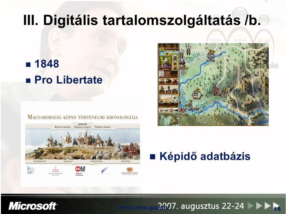 OKM www.okm.gov.hu 14 III. Digitális tartalomszolgáltatás /b. n Képidő adatbázis n 1848 n Pro Libertate