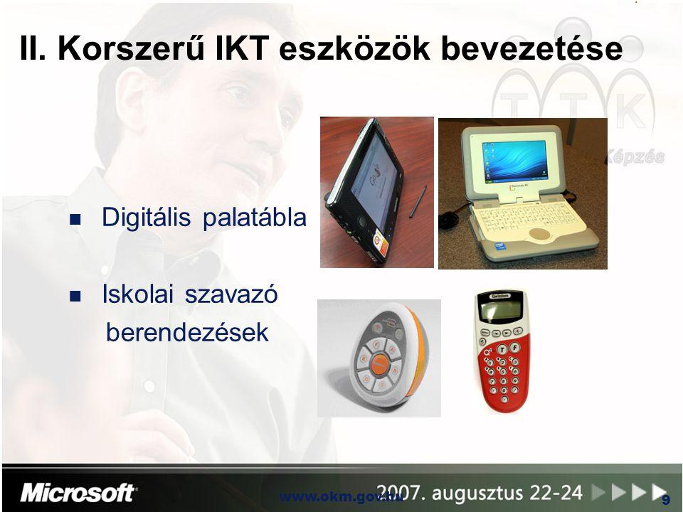 OKM www.okm.gov.hu 9 II. Korszerű IKT eszközök bevezetése n Digitális palatábla n Iskolai szavazó berendezések