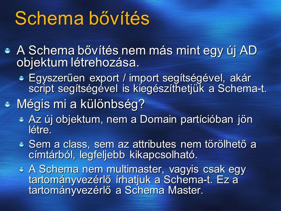 Schema bővítés A Schema bővítés nem más mint egy új AD objektum létrehozása. Egyszerűen export / import segítségével, akár script segítségével is kieg