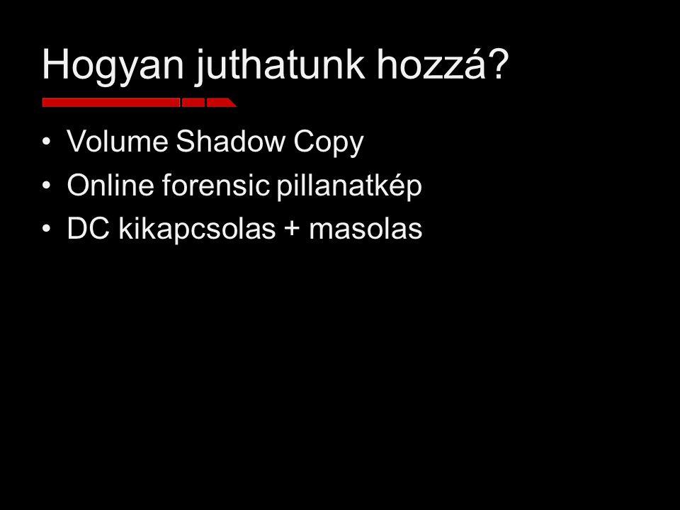 Hogyan juthatunk hozzá? Volume Shadow Copy Online forensic pillanatkép DC kikapcsolas + masolas