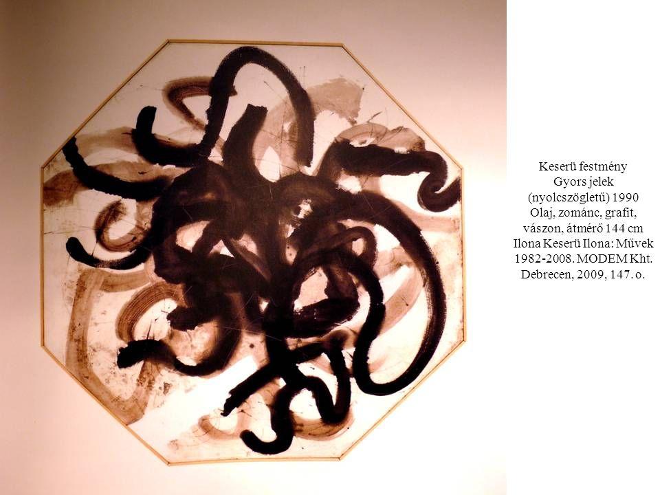 Keserü festmény Gyors jelek (nyolcszögletű) 1990 Olaj, zománc, grafit, vászon, átmérő 144 cm Ilona Keserü Ilona: Művek 1982-2008.