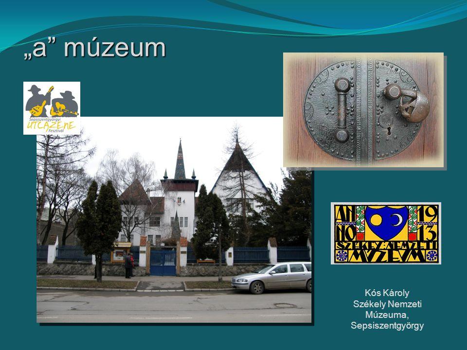 """""""a múzeum Kós Károly Székely Nemzeti Múzeuma, Sepsiszentgyörgy"""