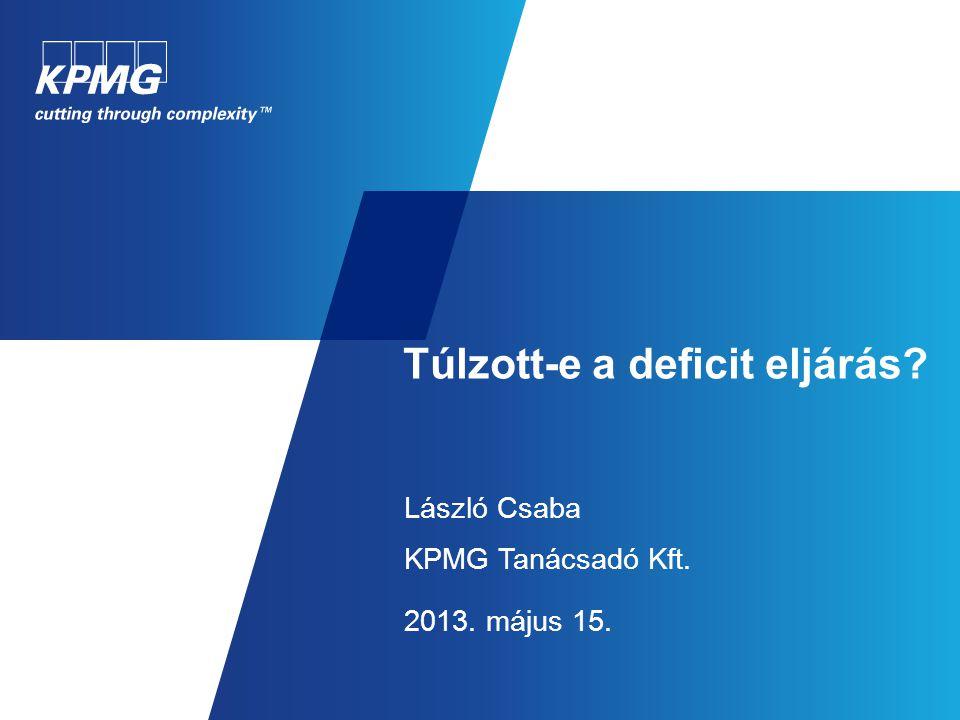 Túlzott-e a deficit eljárás László Csaba KPMG Tanácsadó Kft. 2013. május 15.