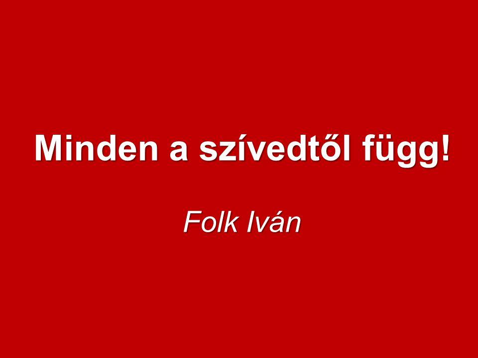 Minden a szívedtől függ! Folk Iván