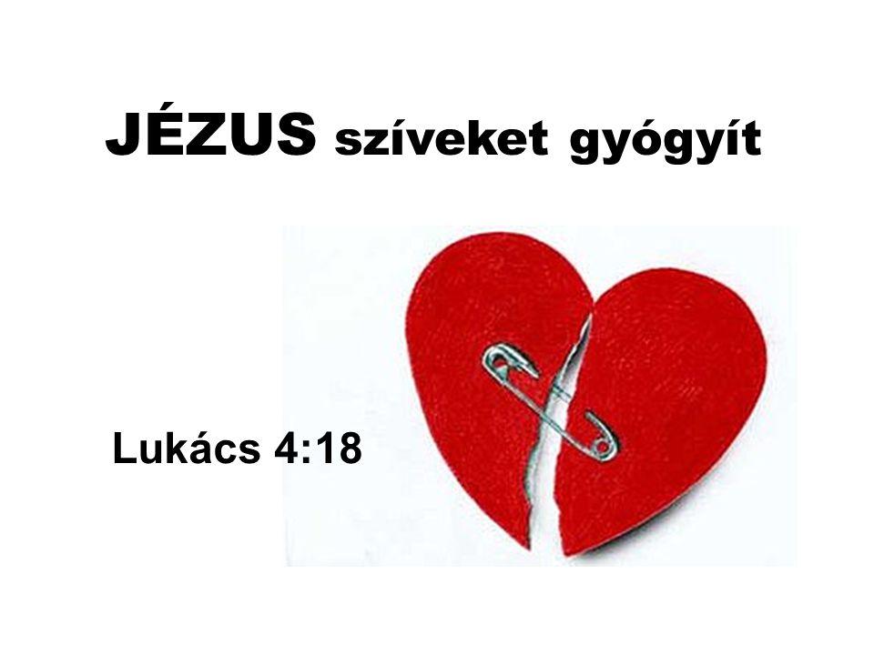 Lukács 4:18 JÉZUS szíveket gyógyít