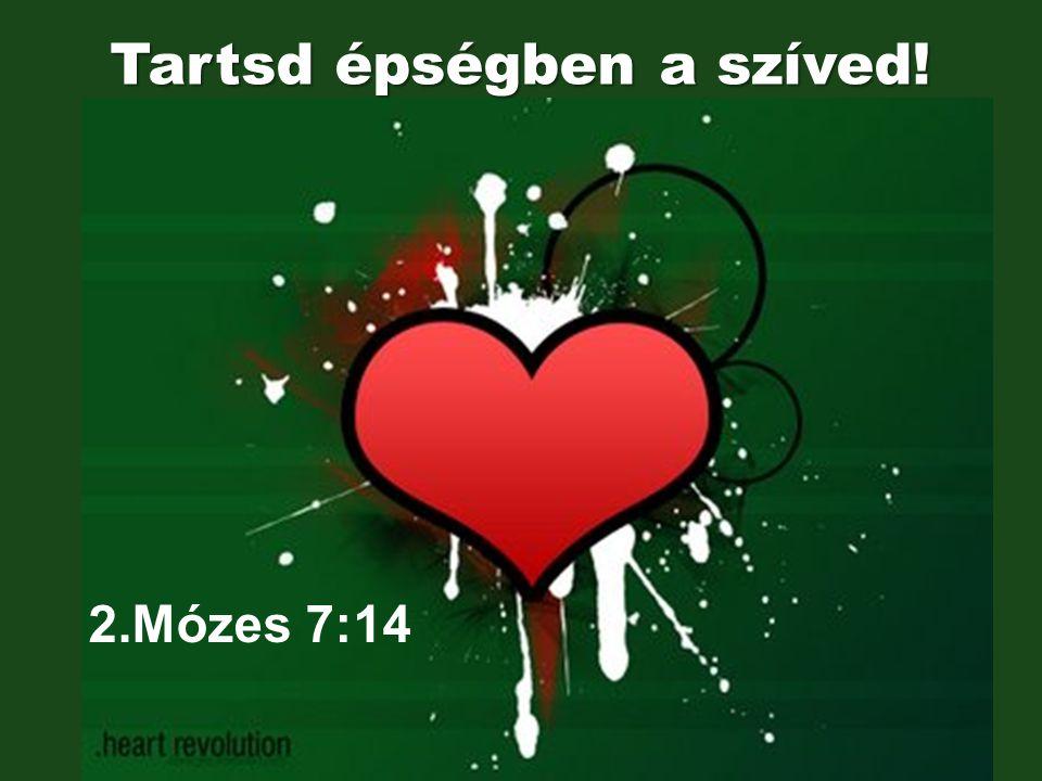 2.Mózes 7:14 Tartsd épségben a szíved!