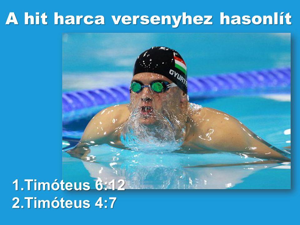 1.Timóteus 6:12 2.Timóteus 4:7 A hit harca versenyhez hasonlít