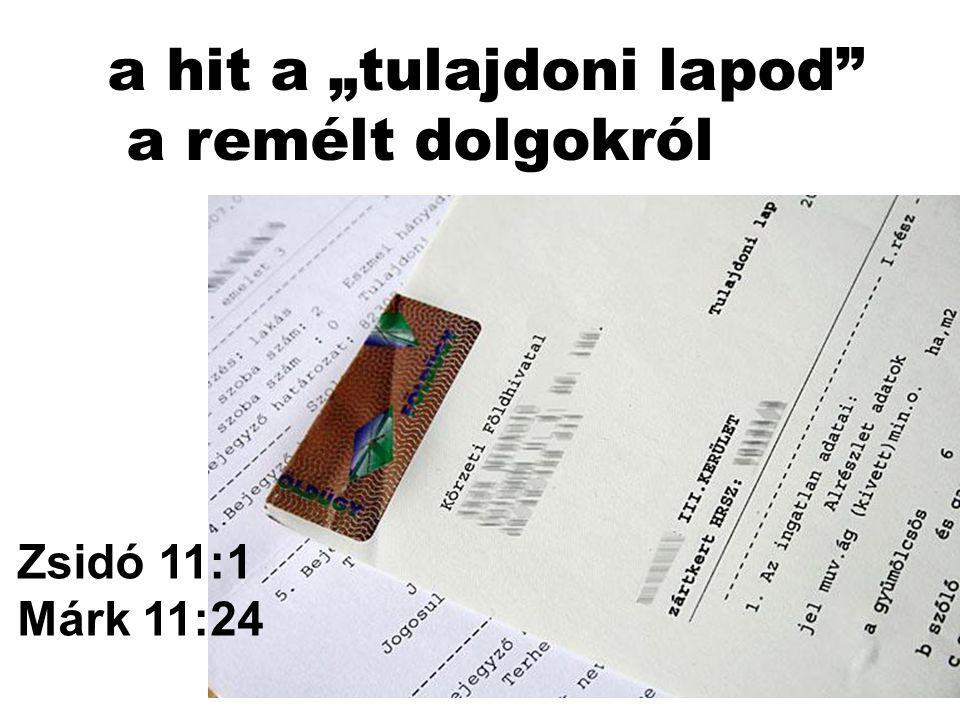 """Zsidó 11:1 Márk 11:24 a hit a """"tulajdoni lapod a remélt dolgokról"""