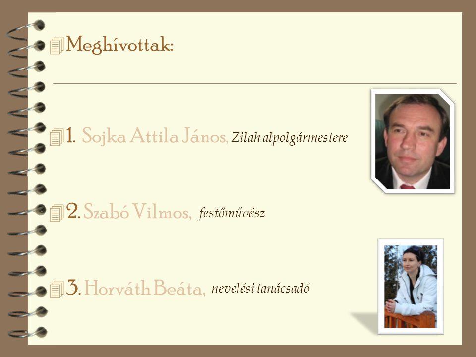 4 Meghívottak: 4 1. Sojka Attila János, 4 2. Szabó Vilmos, 4 3.