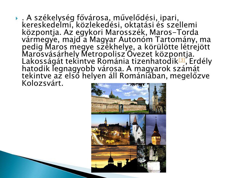 . A székelység fővárosa, művelődési, ipari, kereskedelmi, közlekedési, oktatási és szellemi központja. Az egykori Marosszék, Maros-Torda vármegye, ma