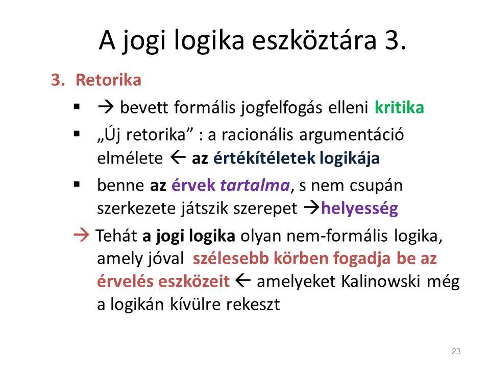 """A jogi logika eszköztára 3. 3.Retorika  bevett formális jogfelfogás elleni kritika  """"Új retorika"""" : a racionális argumentáció elmélete  az értékít"""
