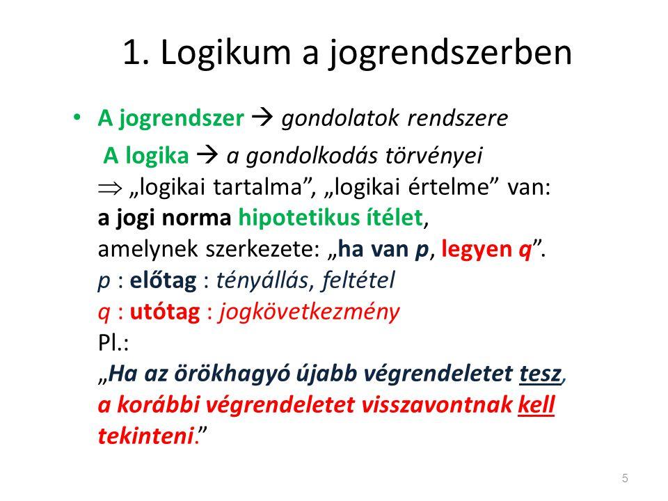 """1. Logikum a jogrendszerben A jogrendszer  gondolatok rendszere A logika  a gondolkodás törvényei  """"logikai tartalma"""", """"logikai értelme"""" van: a jog"""