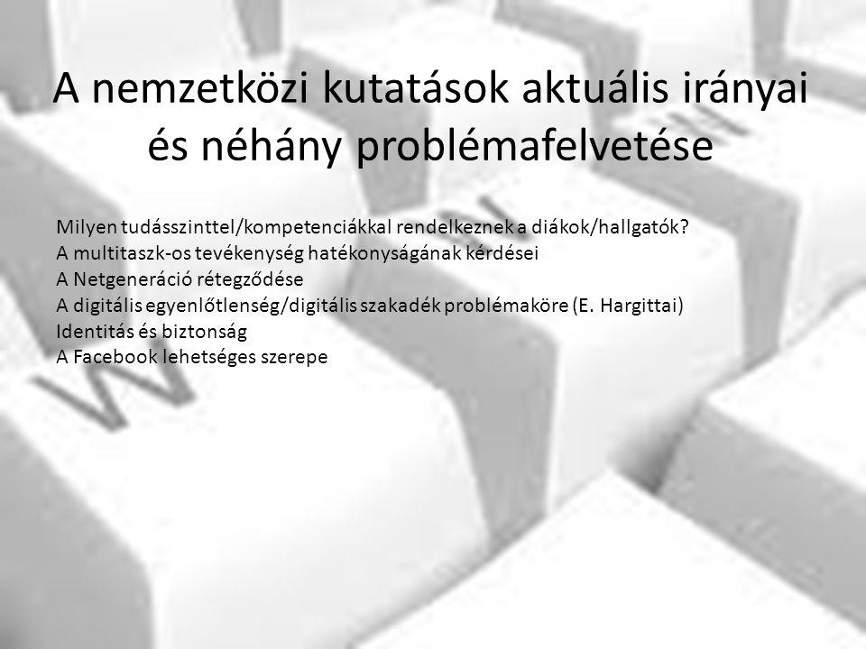 A nemzetközi kutatások aktuális irányai és néhány problémafelvetése Milyen tudásszinttel/kompetenciákkal rendelkeznek a diákok/hallgatók? A multitaszk