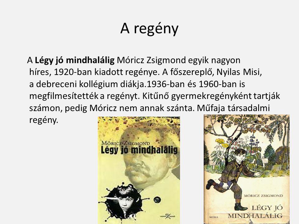 A regény A Légy jó mindhalálig Móricz Zsigmond egyik nagyon híres, 1920-ban kiadott regénye. A főszereplő, Nyilas Misi, a debreceni kollégium diákja.1