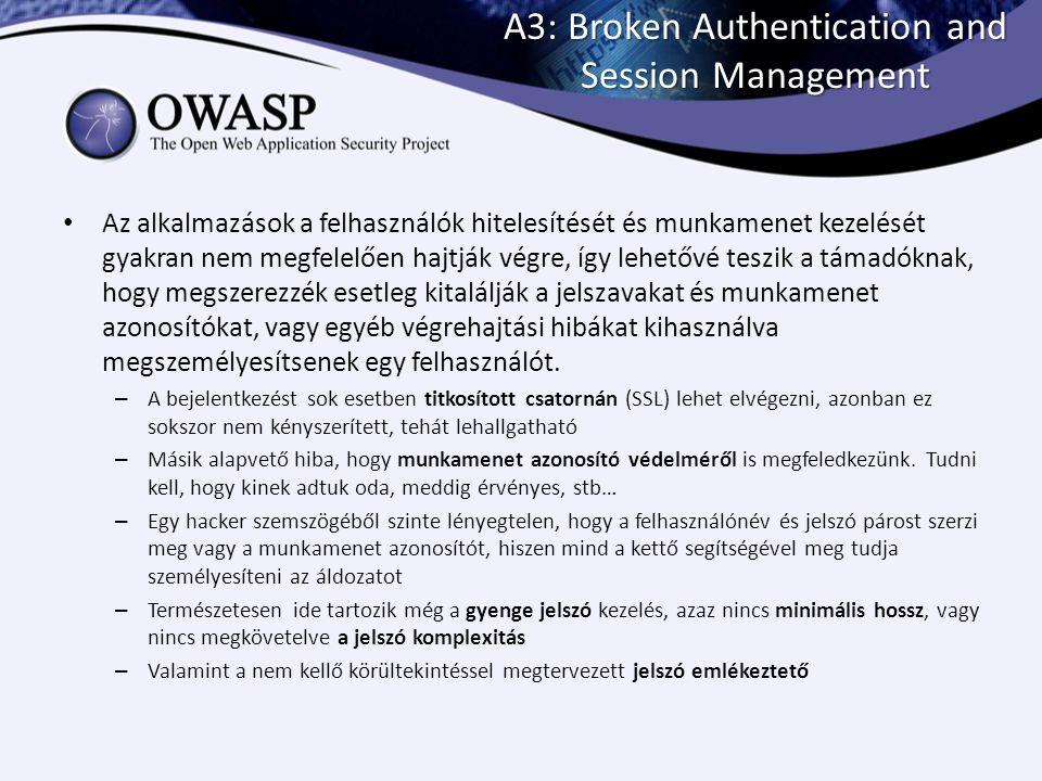 A3: Broken Authentication and Session Management Az alkalmazások a felhasználók hitelesítését és munkamenet kezelését gyakran nem megfelelően hajtják