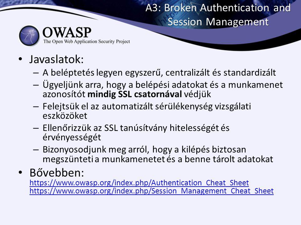 A3: Broken Authentication and Session Management Javaslatok: – A beléptetés legyen egyszerű, centralizált és standardizált – Ügyeljünk arra, hogy a be