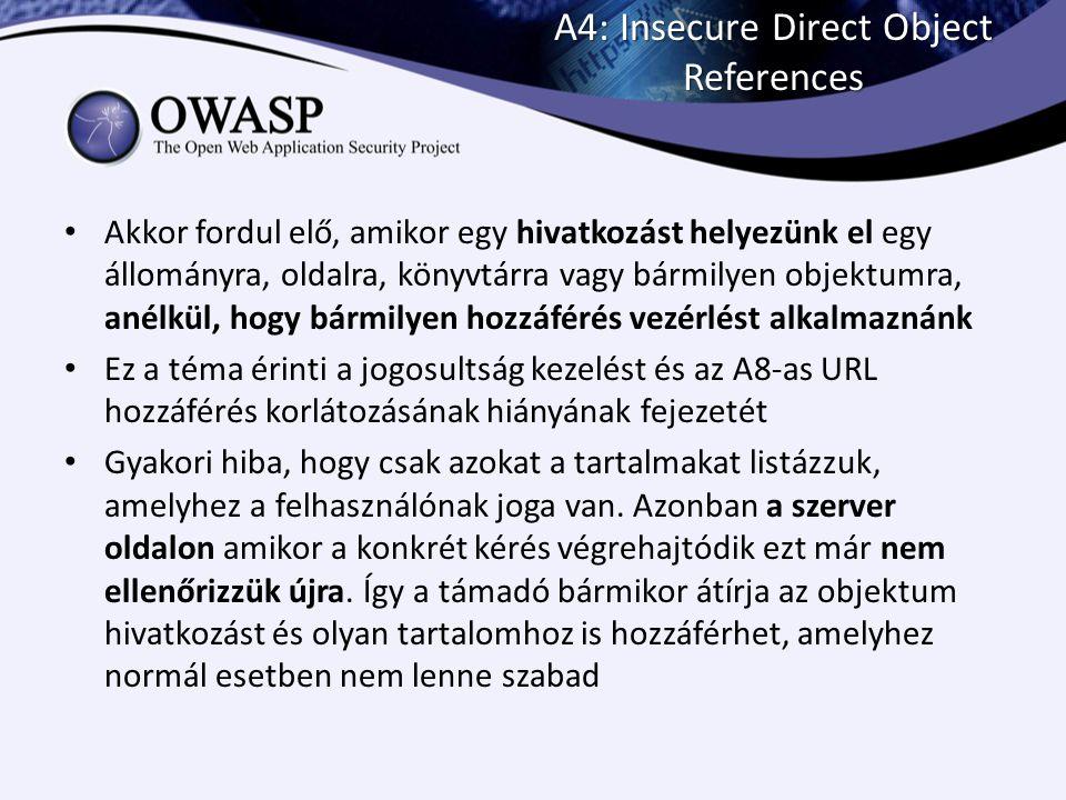 A4: Insecure Direct Object References Akkor fordul elő, amikor egy hivatkozást helyezünk el egy állományra, oldalra, könyvtárra vagy bármilyen objektu