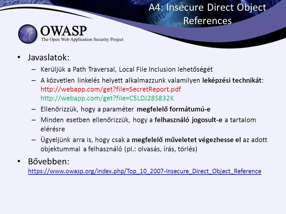 A4: Insecure Direct Object References Javaslatok: – Kerüljük a Path Traversal, Local File Inclusion lehetőségét – A közvetlen linkelés helyett alkalma