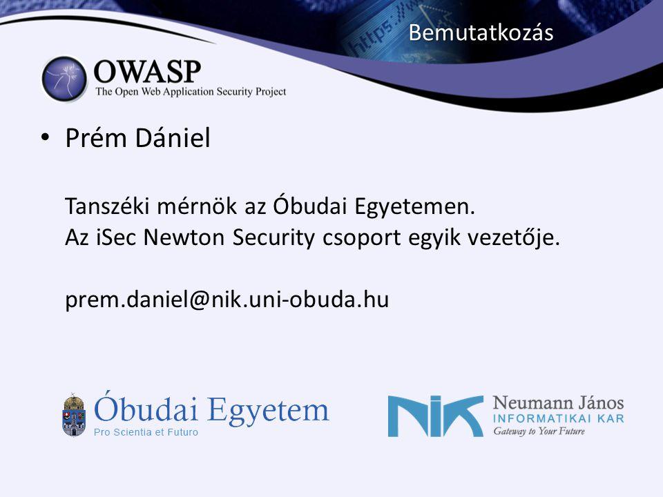 Bemutatkozás Prém Dániel Tanszéki mérnök az Óbudai Egyetemen. Az iSec Newton Security csoport egyik vezetője. prem.daniel@nik.uni-obuda.hu