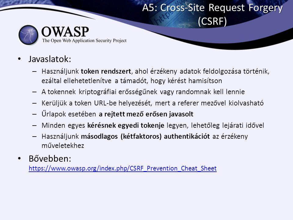 A5: Cross-Site Request Forgery (CSRF) Javaslatok: – Használjunk token rendszert, ahol érzékeny adatok feldolgozása történik, ezáltal ellehetetlenítve