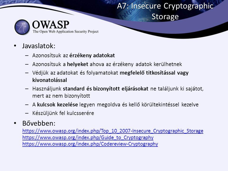 A7: Insecure Cryptographic Storage Javaslatok: – Azonosítsuk az érzékeny adatokat – Azonosítsuk a helyeket ahova az érzékeny adatok kerülhetnek – Védj