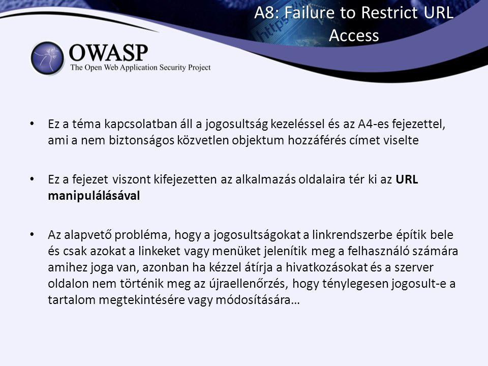 A8: Failure to Restrict URL Access Ez a téma kapcsolatban áll a jogosultság kezeléssel és az A4-es fejezettel, ami a nem biztonságos közvetlen objektu