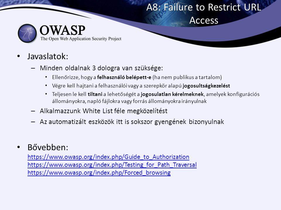 A8: Failure to Restrict URL Access Javaslatok: – Minden oldalnak 3 dologra van szüksége: Ellenőrizze, hogy a felhasználó belépett-e (ha nem publikus a